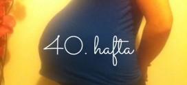 Öznur'un Gebelik Günlüğü, 40. hafta
