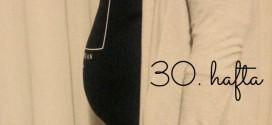 Ayşenur'un Gebelik Günlüğü, 30. Hafta