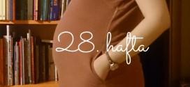 Ezgi'nin Gebelik Günlüğü, 28. Hafta